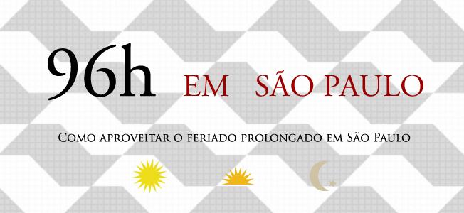 96 horas para curtir o feriado em São Paulo!